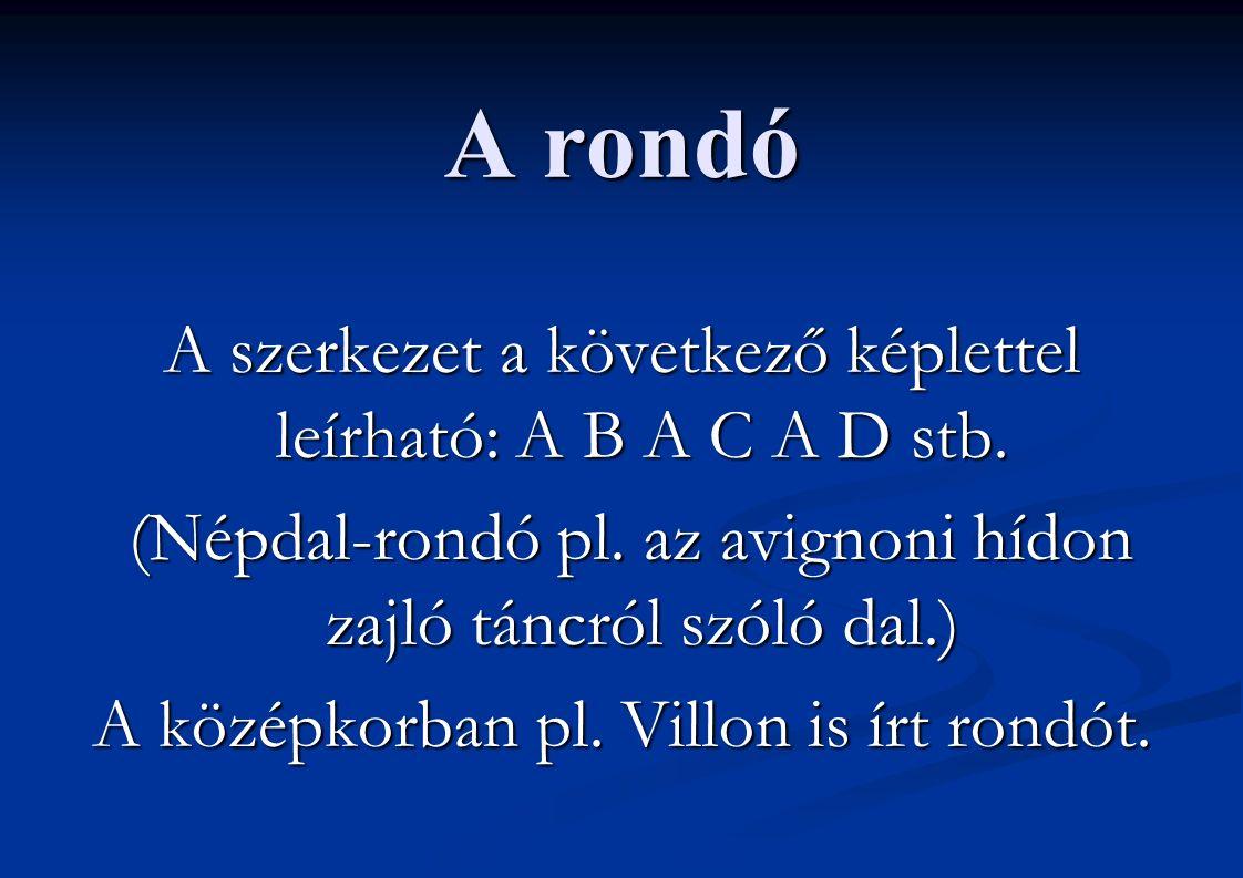 A rondó A szerkezet a következő képlettel leírható: A B A C A D stb. (Népdal-rondó pl. az avignoni hídon zajló táncról szóló dal.) (Népdal-rondó pl. a