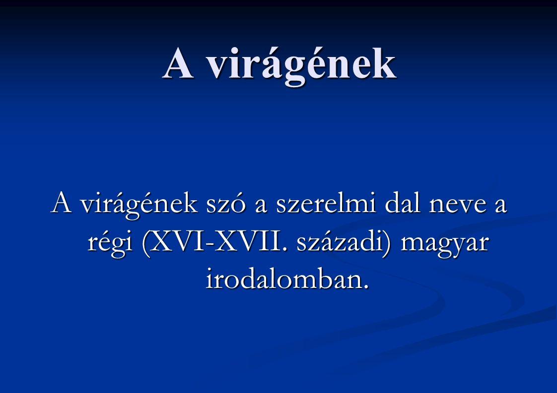 A virágének A virágének szó a szerelmi dal neve a régi (XVI-XVII. századi) magyar irodalomban.