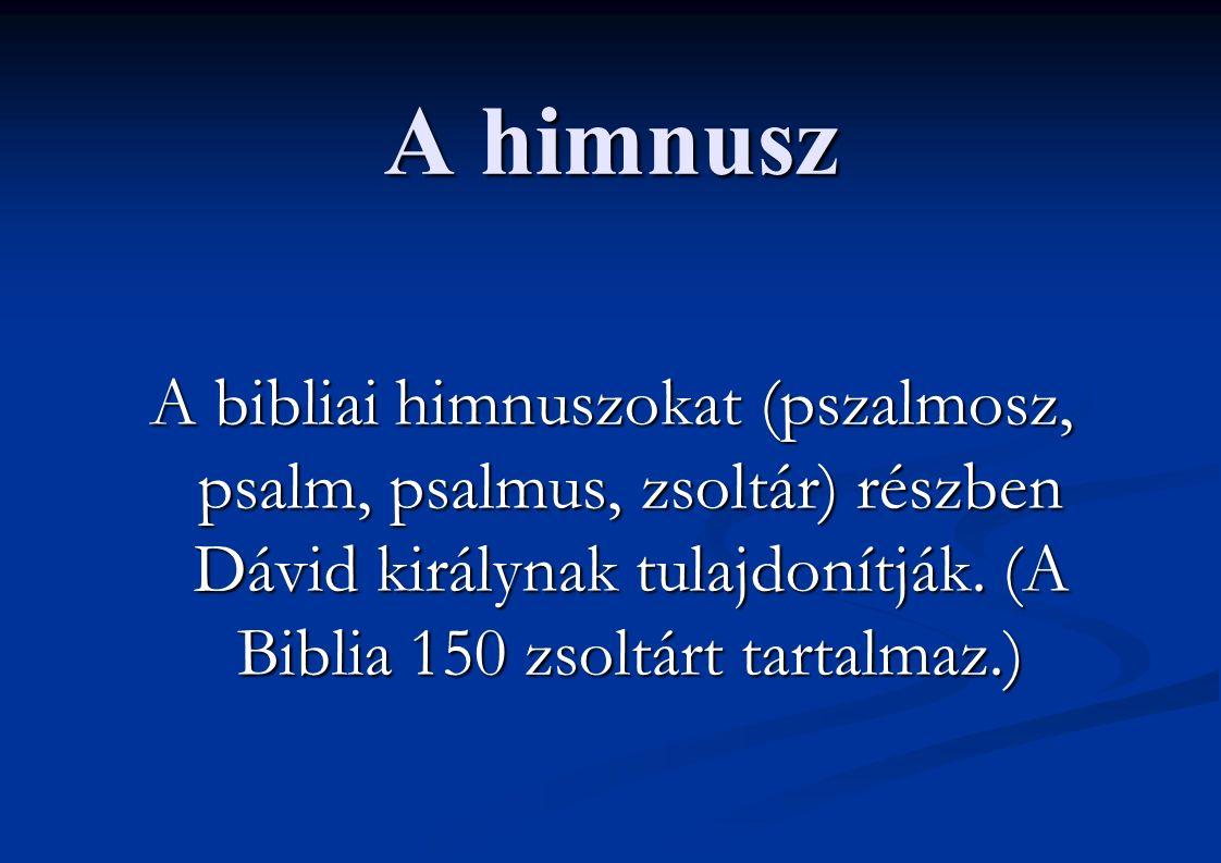 A himnusz A bibliai himnuszokat (pszalmosz, psalm, psalmus, zsoltár) részben Dávid királynak tulajdonítják. (A Biblia 150 zsoltárt tartalmaz.)