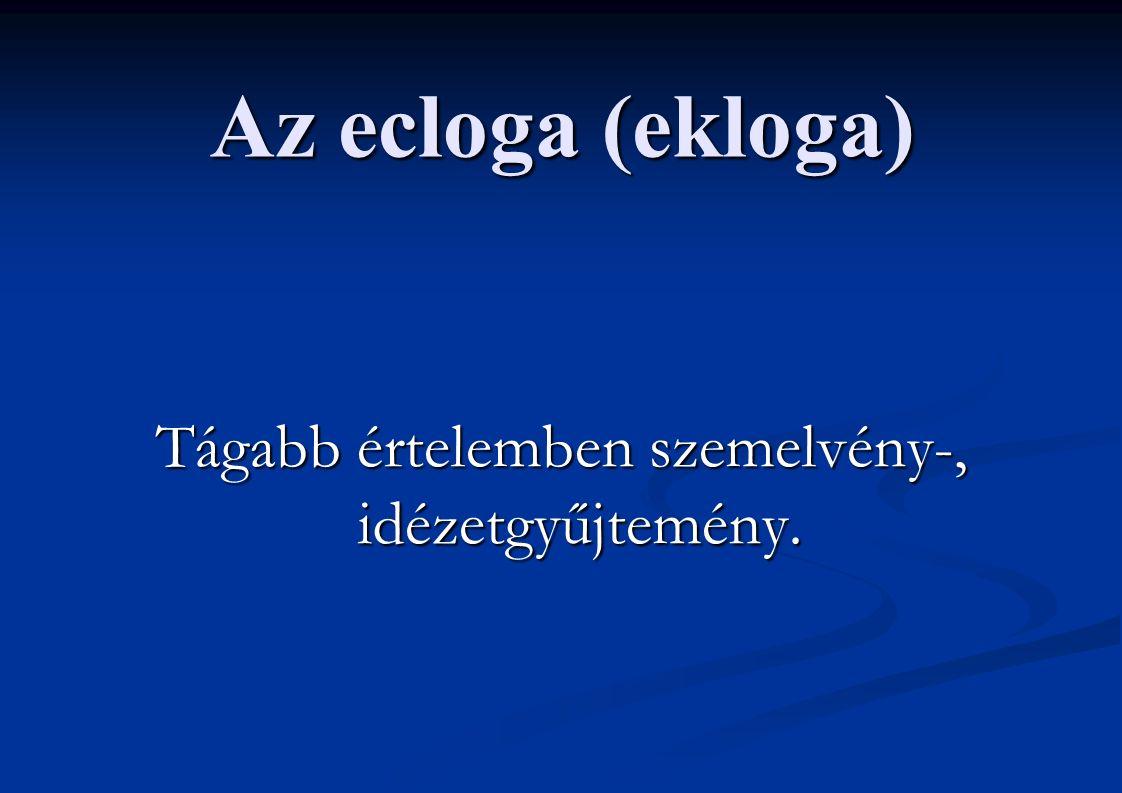 Az ecloga (ekloga) Tágabb értelemben szemelvény-, idézetgyűjtemény.