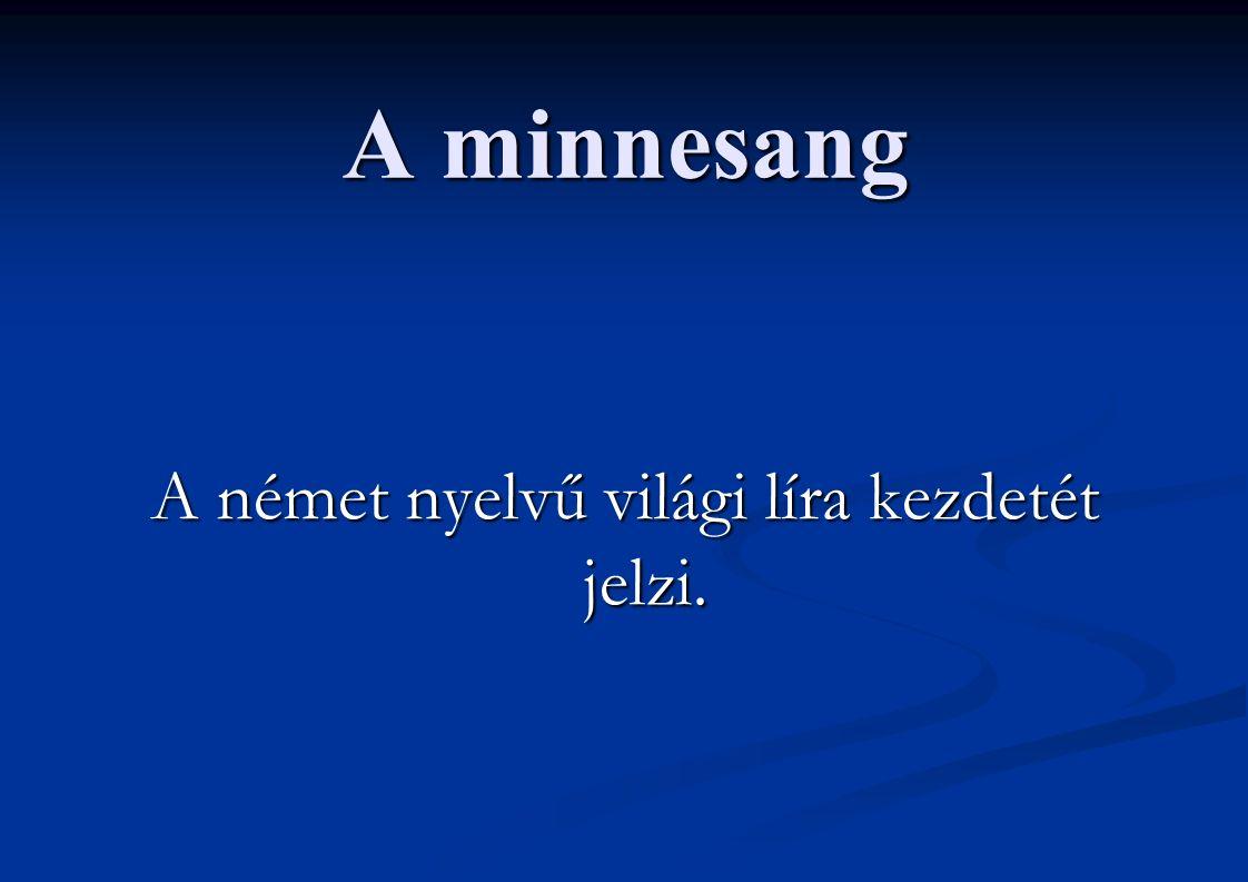 A minnesang A német nyelvű világi líra kezdetét jelzi.