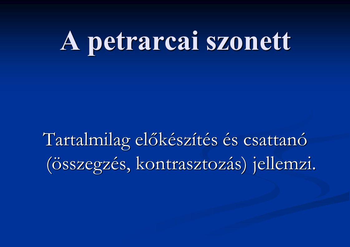 A petrarcai szonett Tartalmilag előkészítés és csattanó (összegzés, kontrasztozás) jellemzi.
