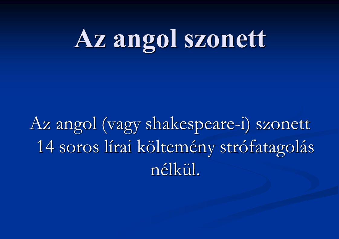 Az angol szonett Az angol (vagy shakespeare-i) szonett 14 soros lírai költemény strófatagolás nélkül.