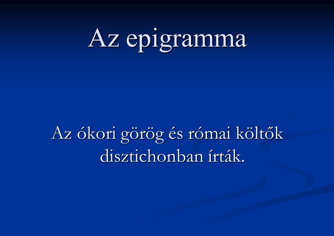 Az epigramma Az ókori görög és római költők disztichonban írták.