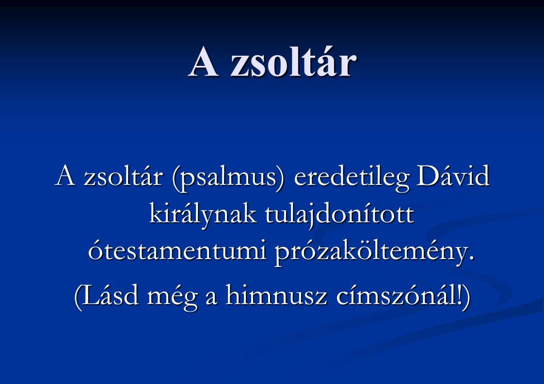 A zsoltár A zsoltár (psalmus) eredetileg Dávid királynak tulajdonított ótestamentumi prózaköltemény. (Lásd még a himnusz címszónál!)