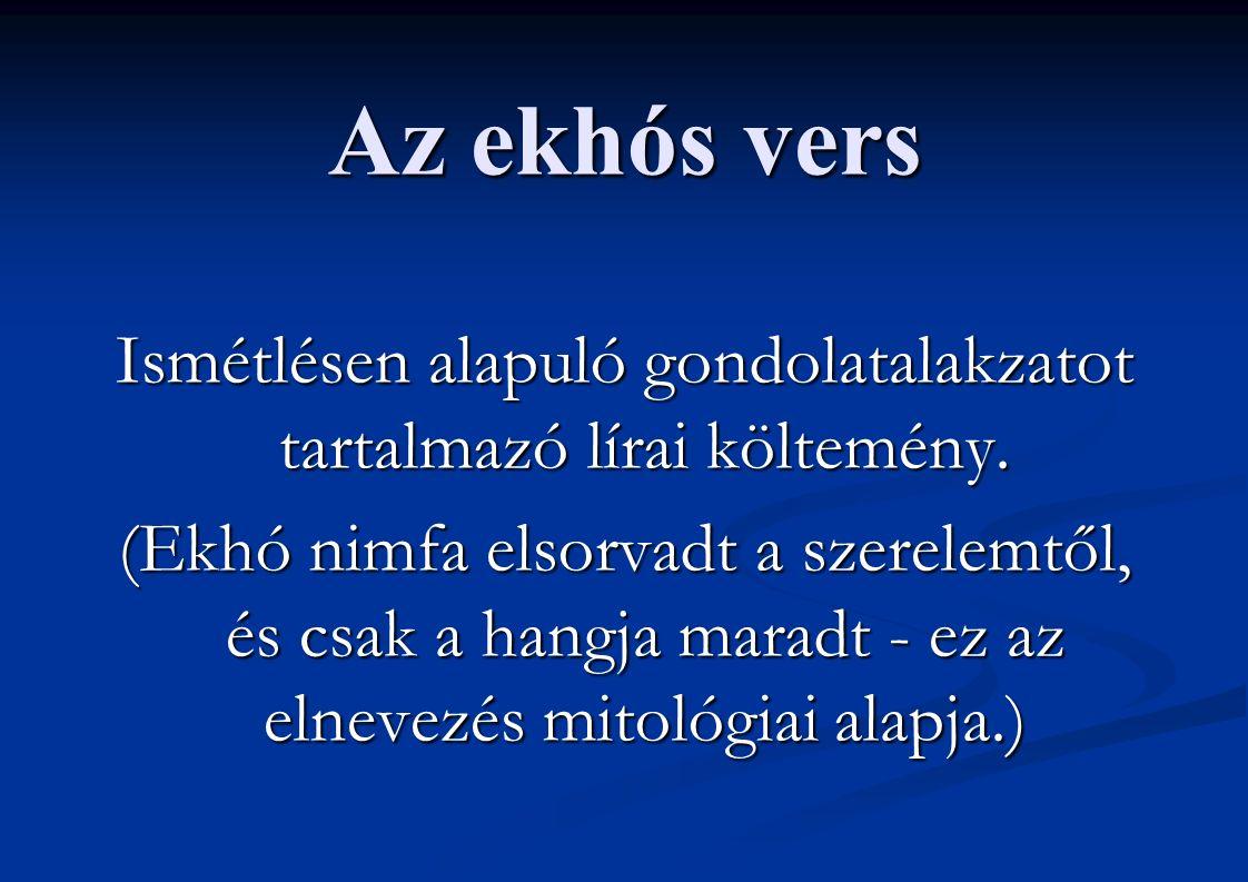 Az ekhós vers Ismétlésen alapuló gondolatalakzatot tartalmazó lírai költemény. (Ekhó nimfa elsorvadt a szerelemtől, és csak a hangja maradt - ez az el