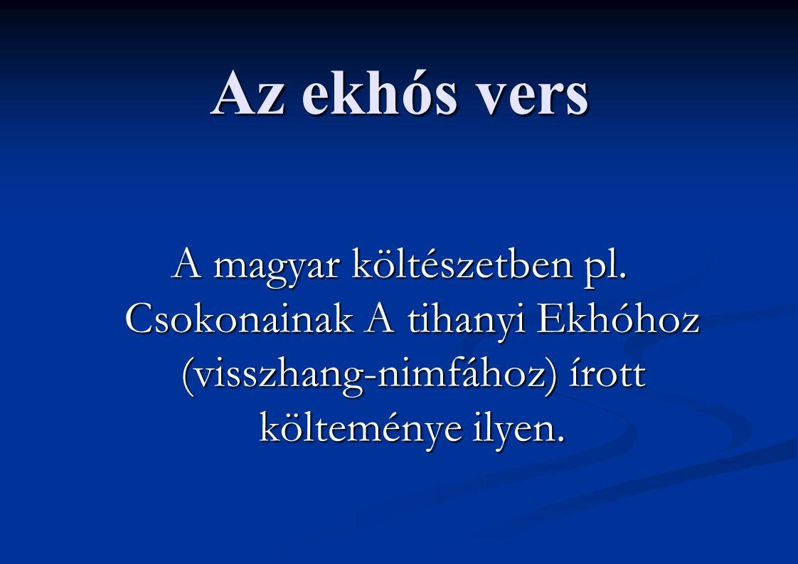 Az ekhós vers A magyar költészetben pl. Csokonainak A tihanyi Ekhóhoz (visszhang-nimfához) írott költeménye ilyen.