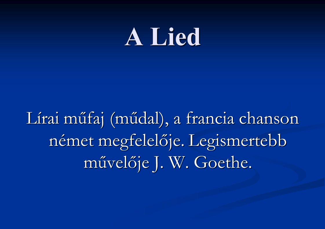 A Lied Lírai műfaj (műdal), a francia chanson német megfelelője. Legismertebb művelője J. W. Goethe.