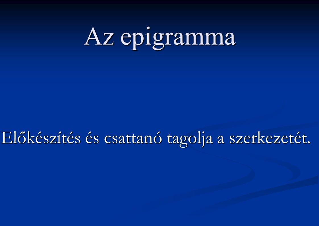 Az epigramma Előkészítés és csattanó tagolja a szerkezetét.