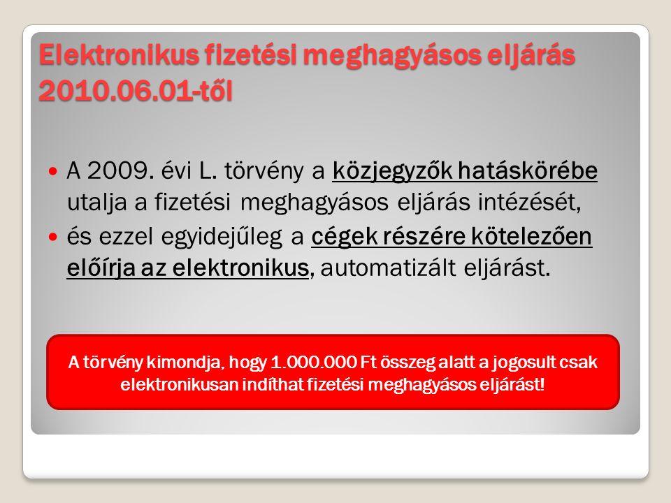 Elektronikus fizetési meghagyásos eljárás 2010.06.01-től A 2009. évi L. törvény a közjegyzők hatáskörébe utalja a fizetési meghagyásos eljárás intézés