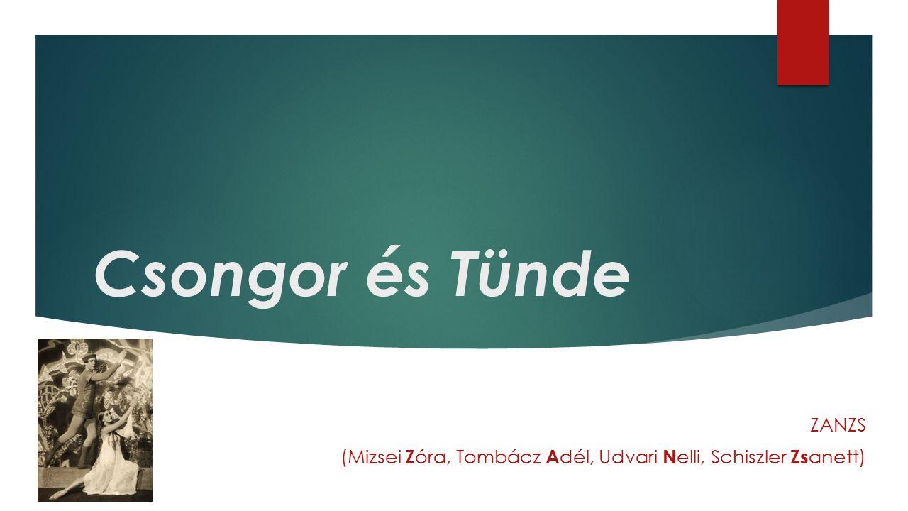 Csongor és Tünde ZANZS (Mizsei Z óra, Tombácz A dél, Udvari N elli, Schiszler Zs anett)