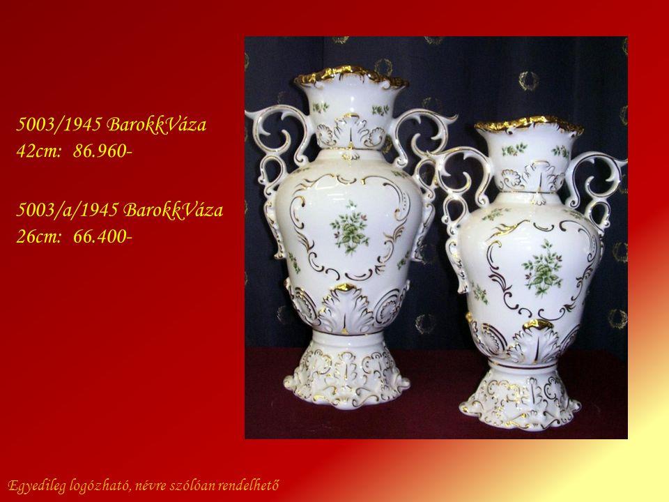 Egyedileg logózható, névre szólóan rendelhető 5003/1945 BarokkVáza 42cm: 86.960- 5003/a/1945 BarokkVáza 26cm: 66.400-