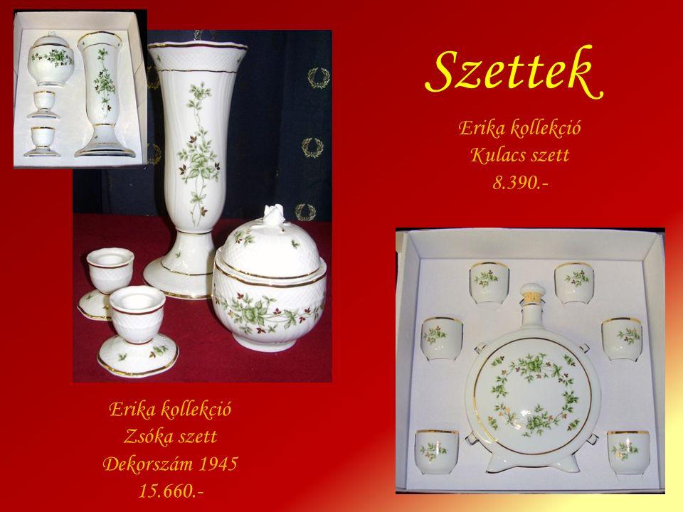 Erika kollekció Kulacs szett 8.390.- Erika kollekció Zsóka szett Dekorszám 1945 15.660.- Szettek