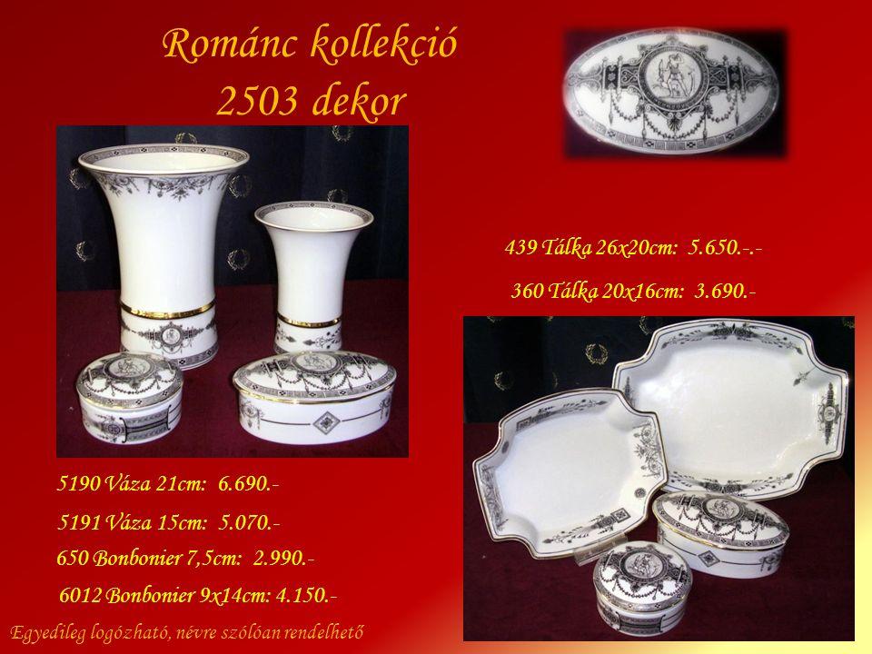 Románc kollekció 2503 dekor Egyedileg logózható, névre szólóan rendelhető 5190 Váza 21cm: 6.690.- 5191 Váza 15cm: 5.070.- 650 Bonbonier 7,5cm: 2.990.-