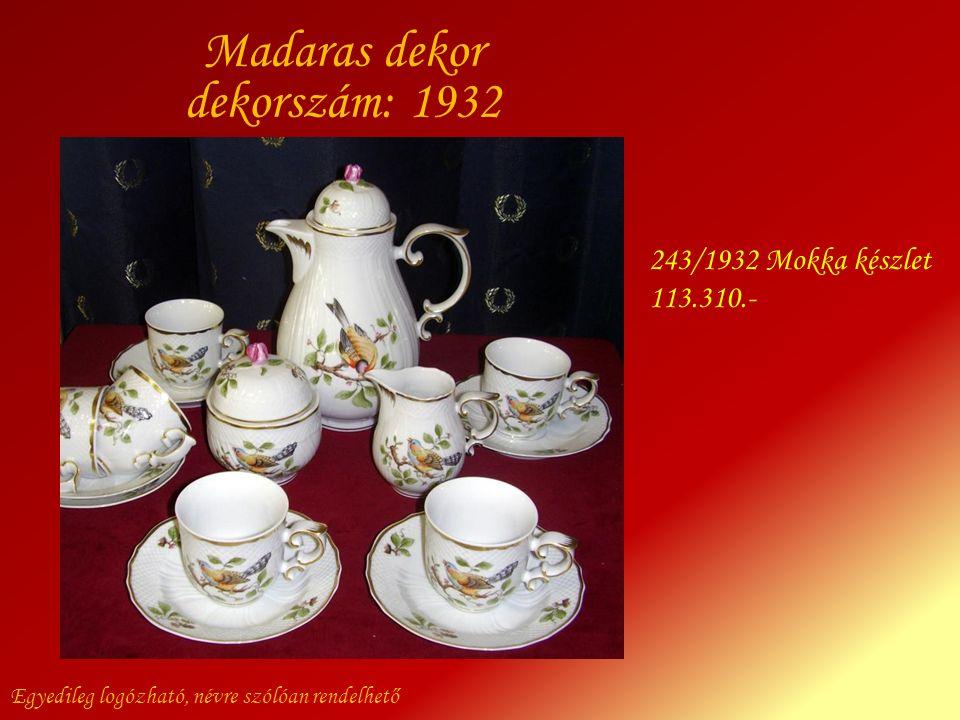 Egyedileg logózható, névre szólóan rendelhető 243/1932 Mokka készlet 113.310.- Madaras dekor dekorszám: 1932