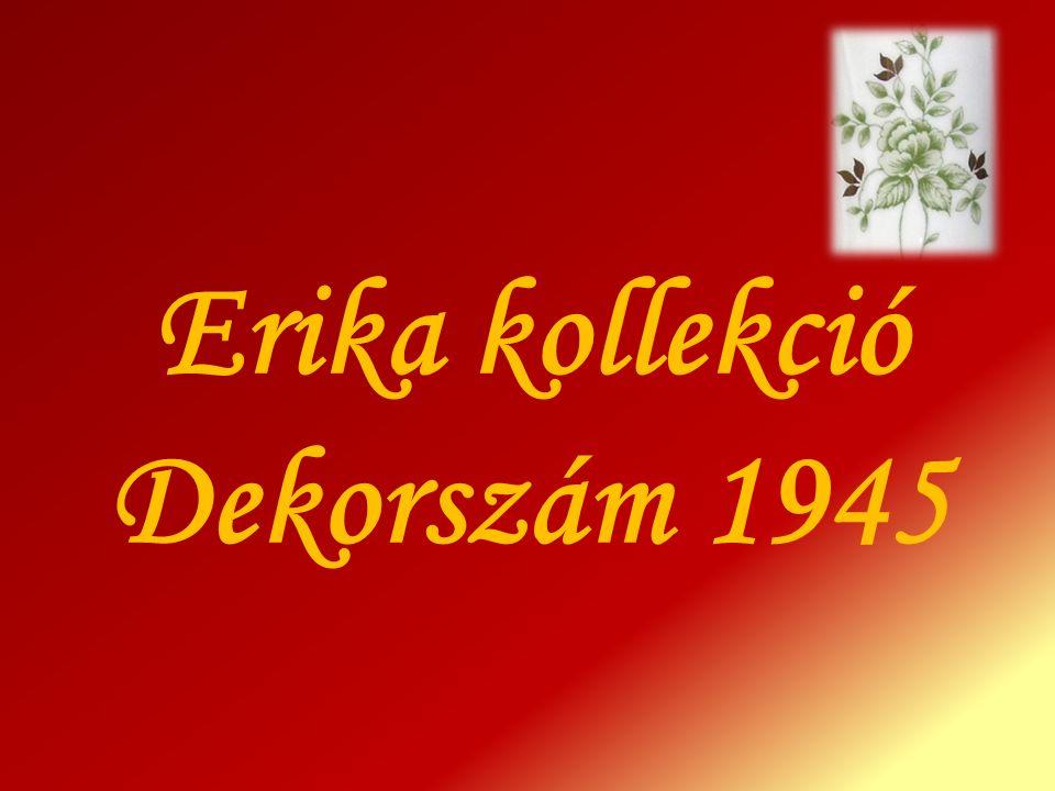 Erika kollekció Dekorszám 1945