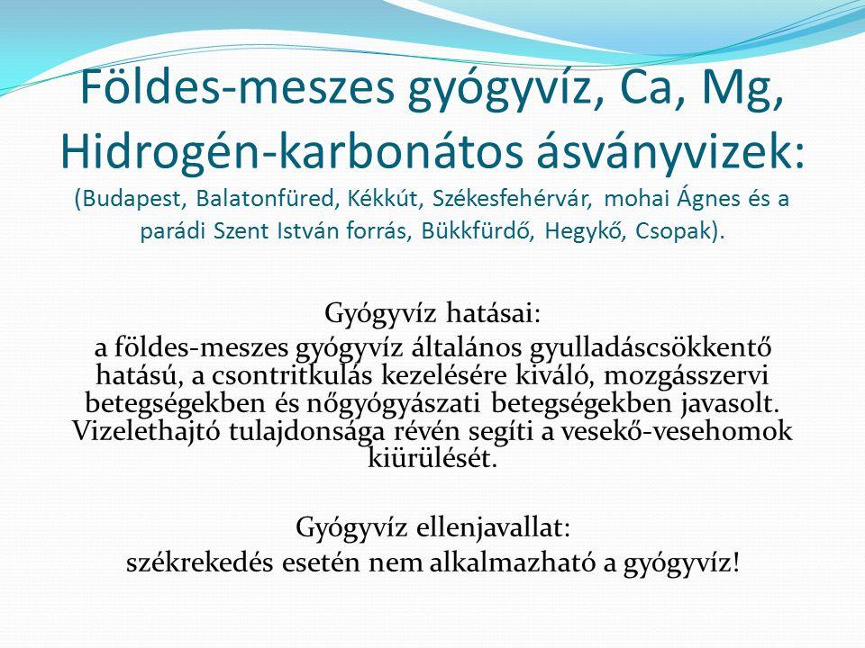 Földes-meszes gyógyvíz, Ca, Mg, Hidrogén-karbonátos ásványvizek: (Budapest, Balatonfüred, Kékkút, Székesfehérvár, mohai Ágnes és a parádi Szent István forrás, Bükkfürdő, Hegykő, Csopak).