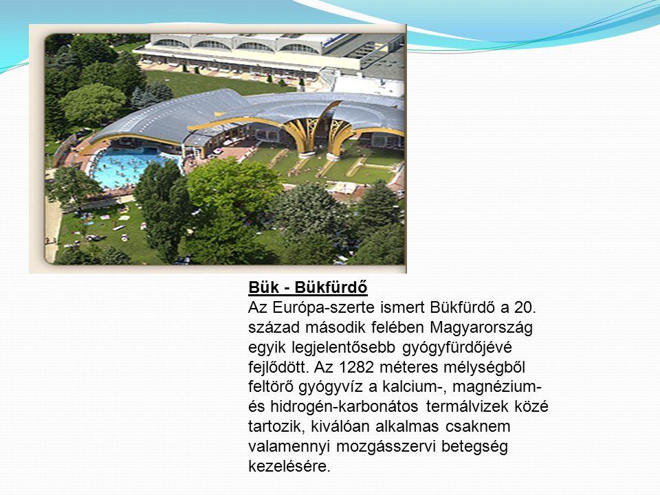 Bük - Bükfürdő Az Európa-szerte ismert Bükfürdő a 20. század második felében Magyarország egyik legjelentősebb gyógyfürdőjévé fejlődött. Az 1282 méter