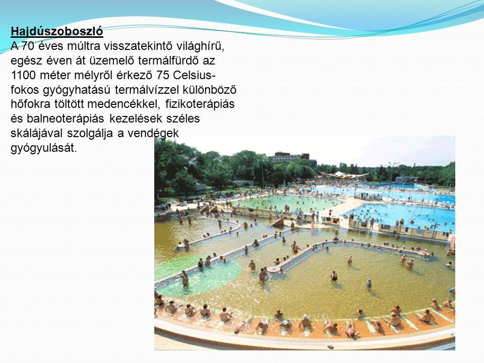Hajdúszoboszló A 70 éves múltra visszatekintő világhírű, egész éven át üzemelő termálfürdő az 1100 méter mélyről érkező 75 Celsius- fokos gyógyhatású