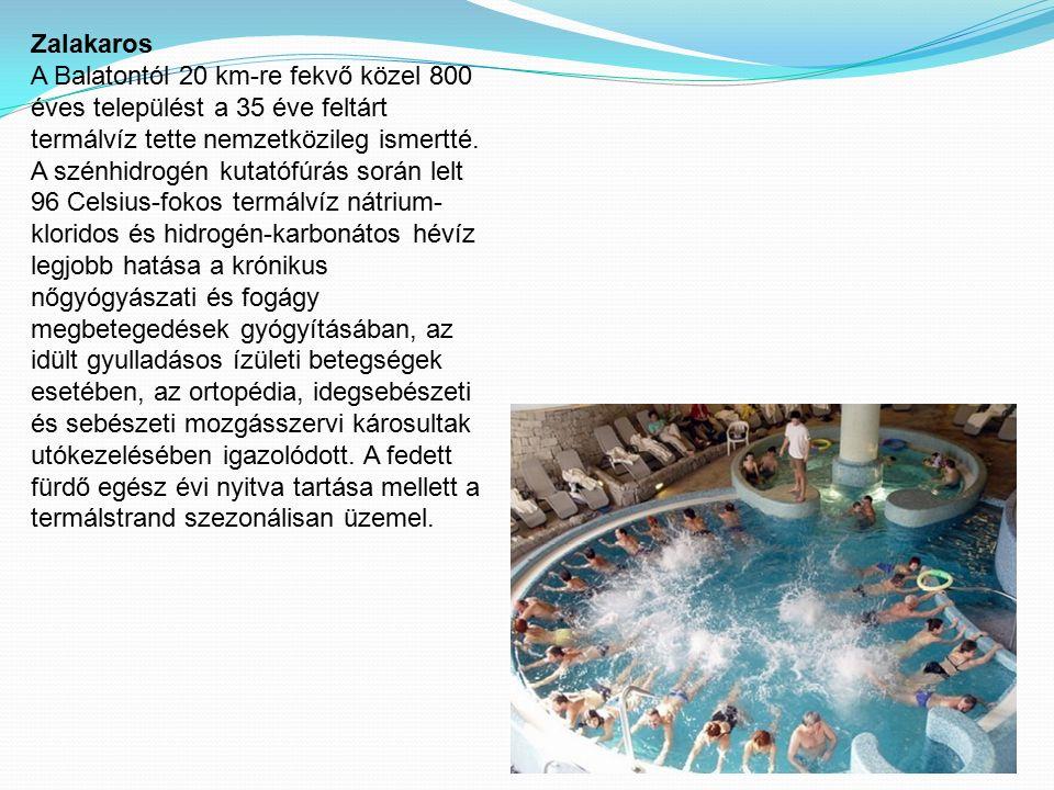 Zalakaros A Balatontól 20 km-re fekvő közel 800 éves települést a 35 éve feltárt termálvíz tette nemzetközileg ismertté. A szénhidrogén kutatófúrás so