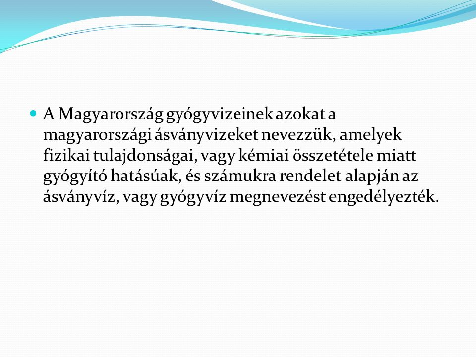 A Magyarország gyógyvizeinek azokat a magyarországi ásványvizeket nevezzük, amelyek fizikai tulajdonságai, vagy kémiai összetétele miatt gyógyító hatá