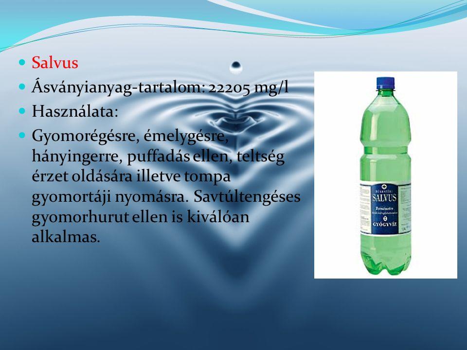 Salvus Ásványianyag-tartalom: 22205 mg/l Használata: Gyomorégésre, émelygésre, hányingerre, puffadás ellen, teltség érzet oldására illetve tompa gyomo