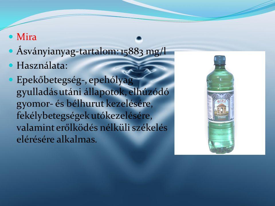 Mira Ásványianyag-tartalom: 15883 mg/l Használata: Epekőbetegség-, epehólyag gyulladás utáni állapotok, elhúzódó gyomor- és bélhurut kezelésére, fekél
