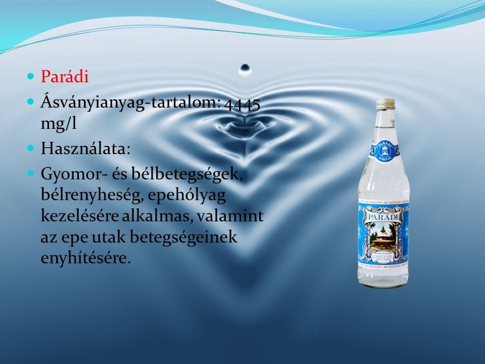 Parádi Ásványianyag-tartalom: 4445 mg/l Használata: Gyomor- és bélbetegségek, bélrenyheség, epehólyag kezelésére alkalmas, valamint az epe utak betegs