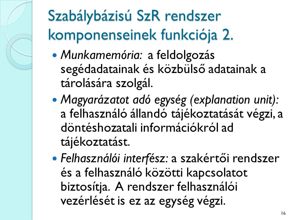 Szabálybázisú SzR rendszer komponenseinek funkciója 2. Munkamemória: a feldolgozás segédadatainak és közbülső adatainak a tárolására szolgál. Magyaráz
