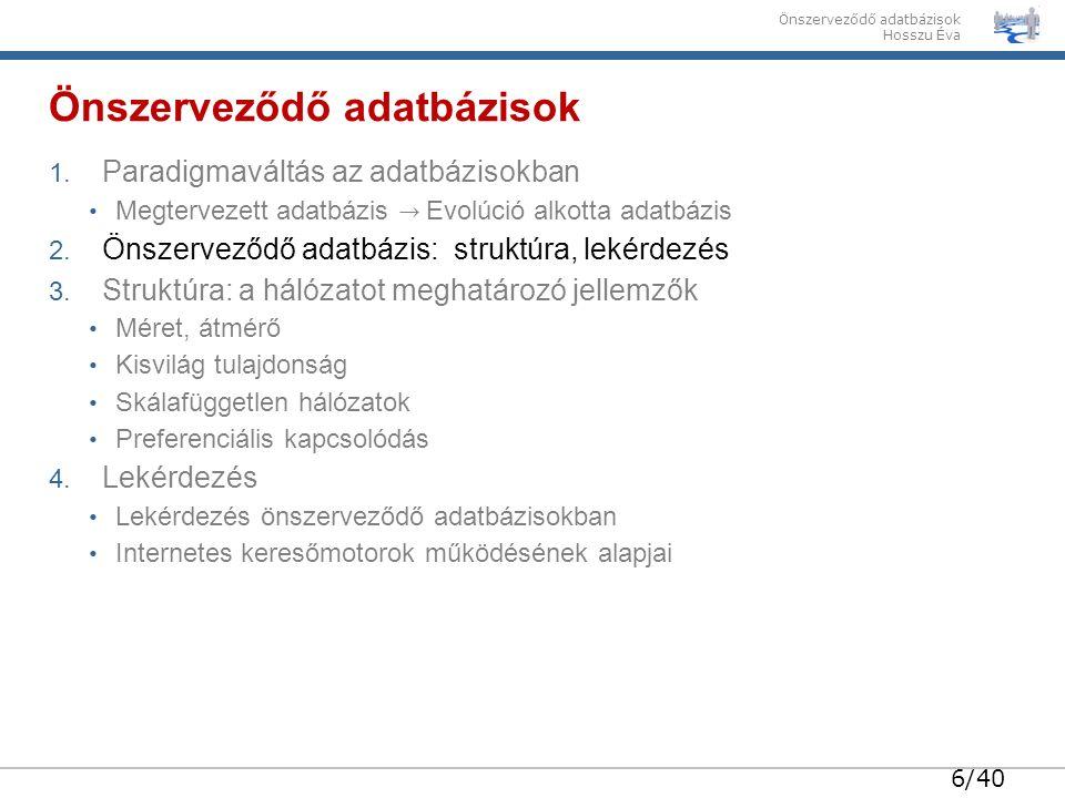 27/40 Önszerveződő adatbázisok Hosszu Éva Egy már meglévő adatbázis melyik pontjához fogunk kapcsolódni.