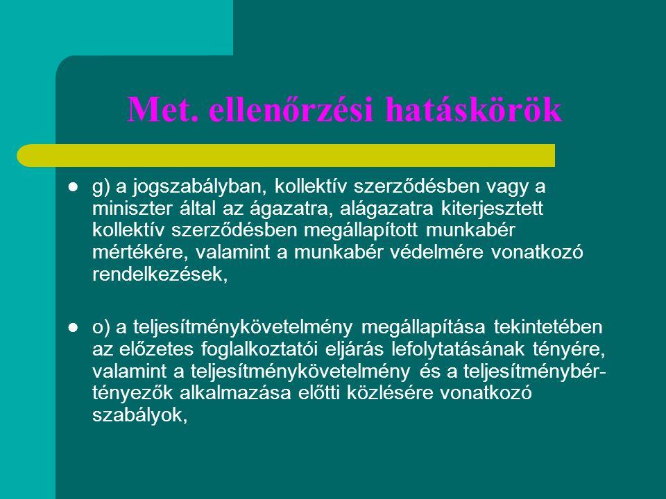 Met. ellenőrzési hatáskörök g) a jogszabályban, kollektív szerződésben vagy a miniszter által az ágazatra, alágazatra kiterjesztett kollektív szerződé