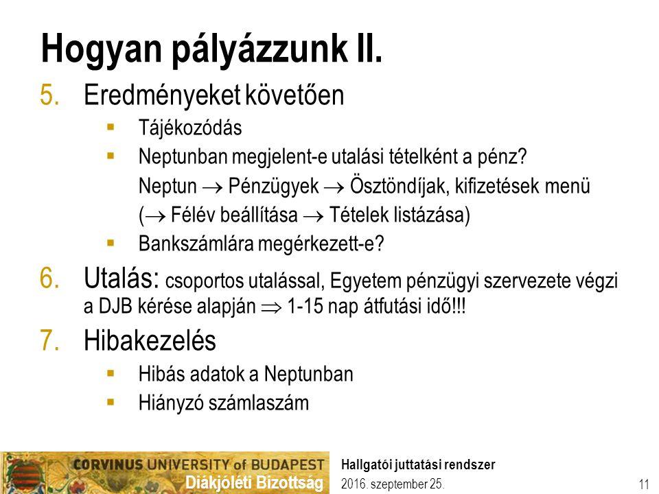 Diákjóléti Bizottság 2016. szeptember 25. Hallgatói juttatási rendszer 11 Hogyan pályázzunk II. 5.Eredményeket követően  Tájékozódás  Neptunban megj
