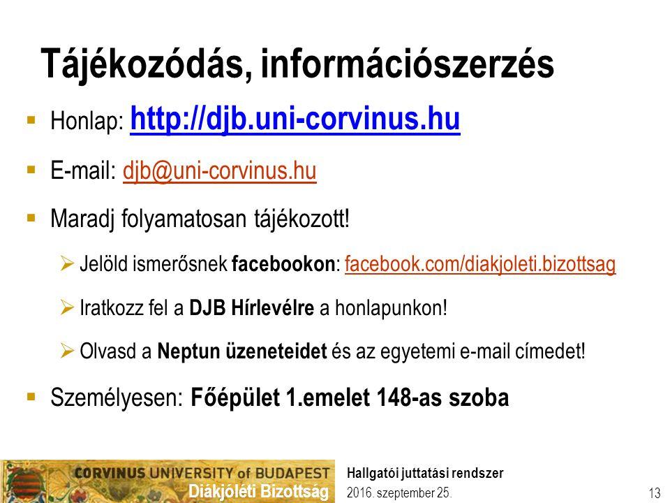 Diákjóléti Bizottság 2016. szeptember 25. Hallgatói juttatási rendszer 13 Tájékozódás, információszerzés  Honlap: http://djb.uni-corvinus.hu  E-mail