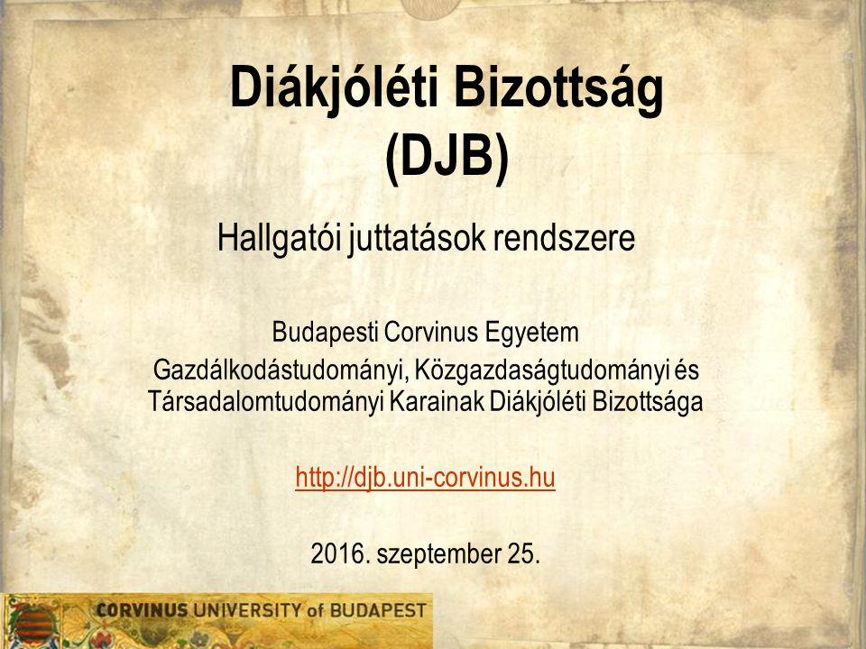 Diákjóléti Bizottság (DJB) Hallgatói juttatások rendszere Budapesti Corvinus Egyetem Gazdálkodástudományi, Közgazdaságtudományi és Társadalomtudományi