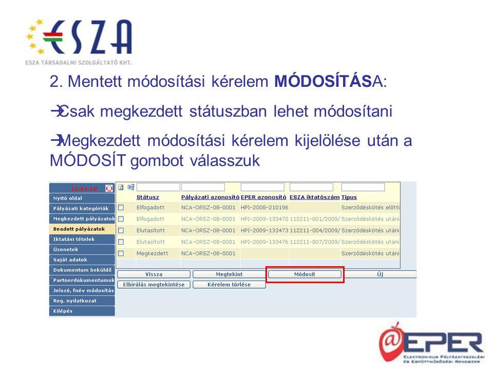 2. Mentett módosítási kérelem MÓDOSÍTÁSA:  Csak megkezdett státuszban lehet módosítani  Megkezdett módosítási kérelem kijelölése után a MÓDOSÍT gomb