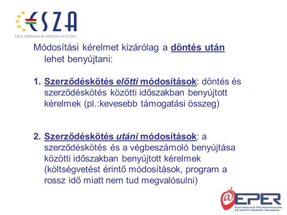 Módosítási kérelmet kizárólag a döntés után lehet benyújtani: 1.Szerződéskötés előtti módosítások: döntés és szerződéskötés közötti időszakban benyújtott kérelmek (pl.:kevesebb támogatási összeg) 2.Szerződéskötés utáni módosítások: a szerződéskötés és a végbeszámoló benyújtása közötti időszakban benyújtott kérelmek (költségvetést érintő módosítások, program a rossz idő miatt nem tud megvalósulni)