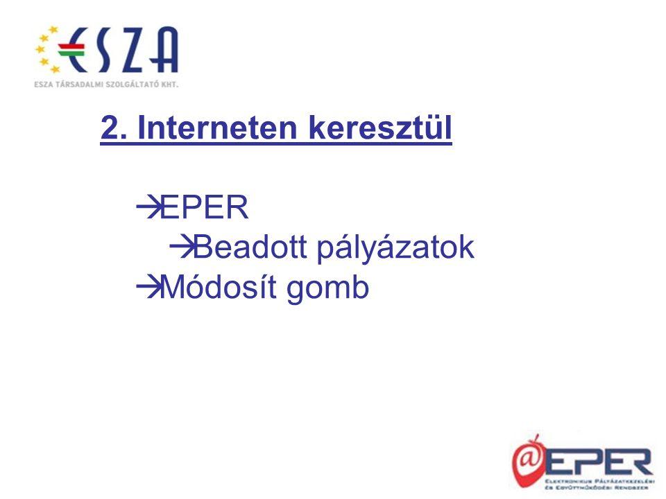 2. Interneten keresztül  EPER  Beadott pályázatok  Módosít gomb