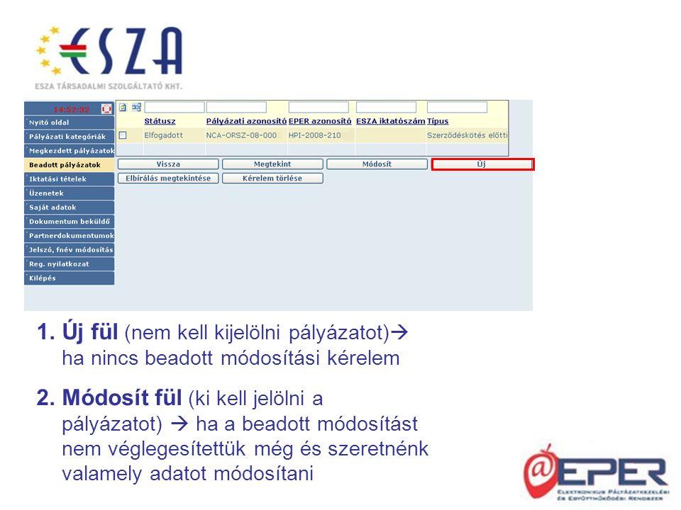 1.Új fül (nem kell kijelölni pályázatot)  ha nincs beadott módosítási kérelem 2.Módosít fül (ki kell jelölni a pályázatot)  ha a beadott módosítást nem véglegesítettük még és szeretnénk valamely adatot módosítani