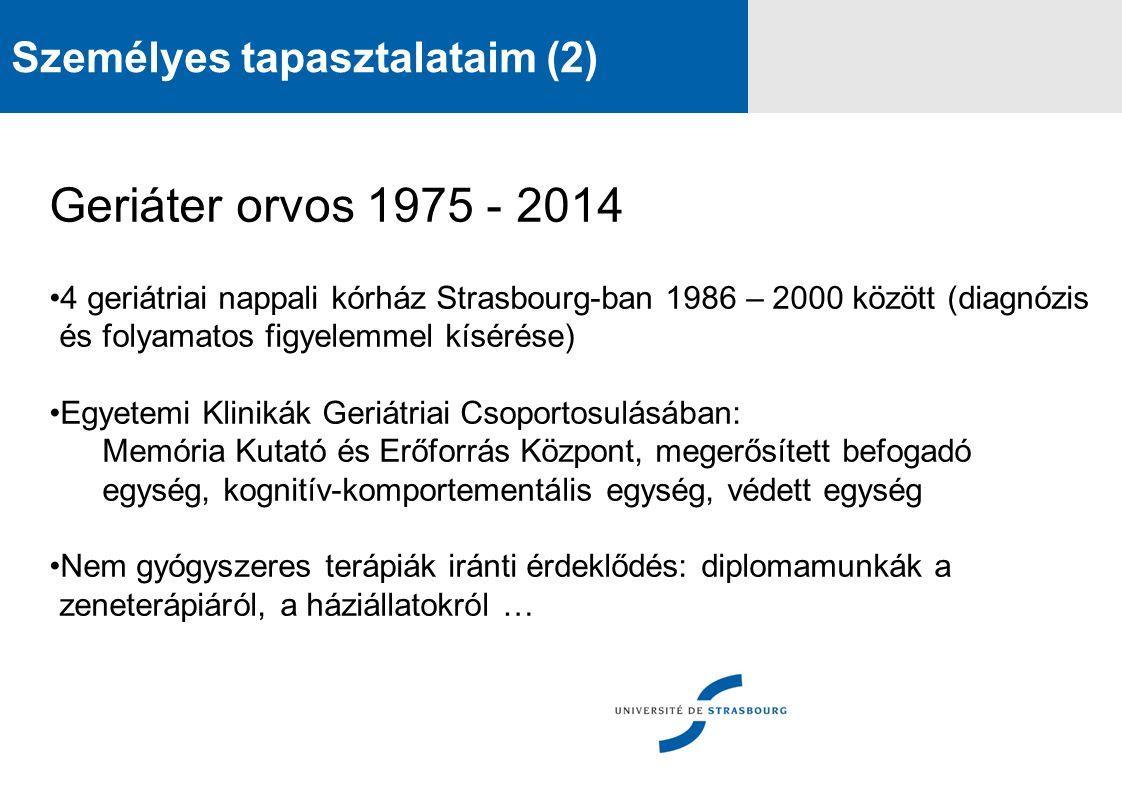 Személyes tapasztalataim (2) Geriáter orvos 1975 - 2014 4 geriátriai nappali kórház Strasbourg-ban 1986 – 2000 között (diagnózis és folyamatos figyele