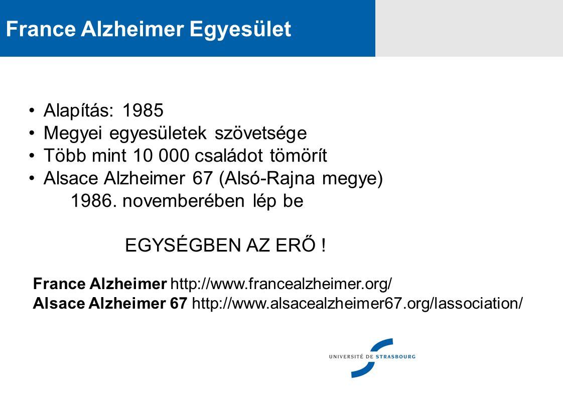 France Alzheimer Egyesület Alapítás: 1985 Megyei egyesületek szövetsége Több mint 10 000 családot tömörít Alsace Alzheimer 67 (Alsó-Rajna megye) 1986.