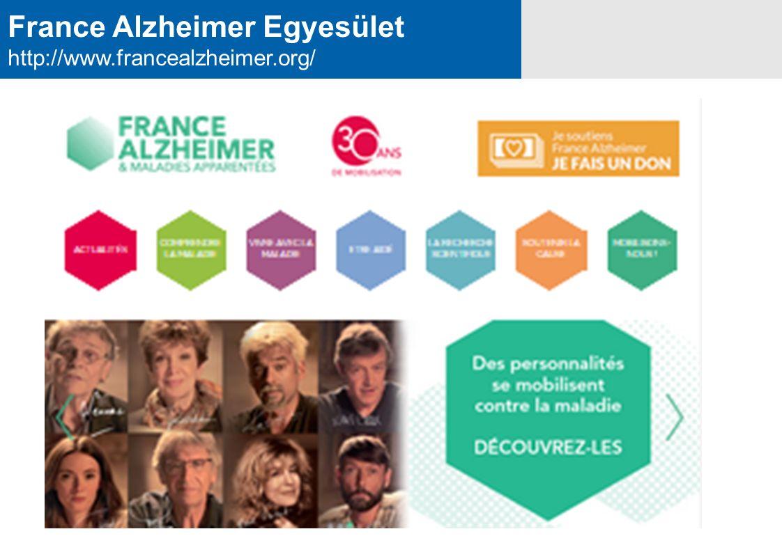 Alsace Alzheimer 67 http://www.alsacealzheimer67.org/lassociation/ 29 éve tevékeny 300 - 500 család a tagja Adományok, hagyatékok Kapcsolat az orvosokkal, a politikusokkal Kutatás támogatása
