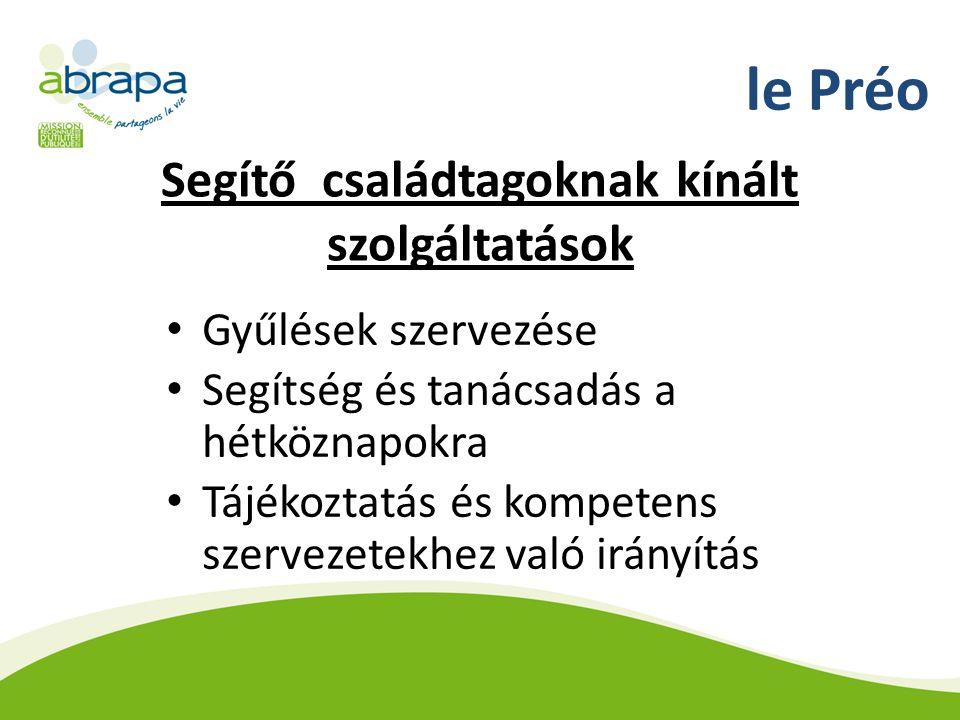 le Préo Segítő családtagoknak kínált szolgáltatások Gyűlések szervezése Segítség és tanácsadás a hétköznapokra Tájékoztatás és kompetens szervezetekhez való irányítás