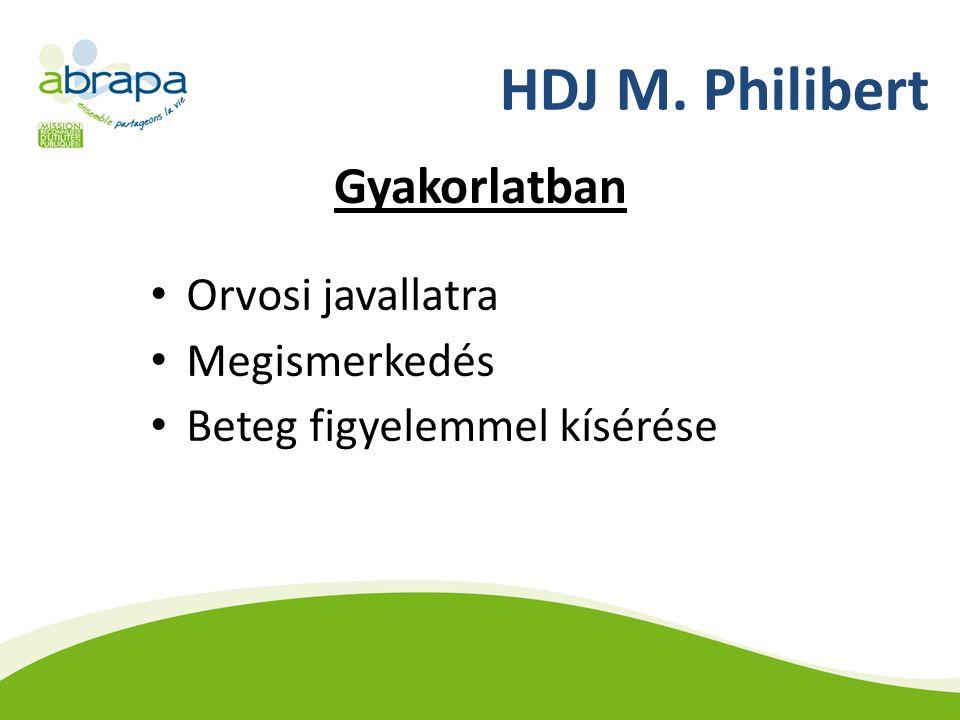 HDJ M. Philibert Gyakorlatban Orvosi javallatra Megismerkedés Beteg figyelemmel kísérése