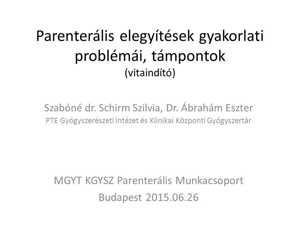 Parenterális elegyítések gyakorlati problémái, támpontok (vitaindító) MGYT KGYSZ Parenterális Munkacsoport Budapest 2015.06.26 Szabóné dr.