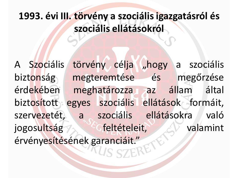"""1993. évi III. törvény a szociális igazgatásról és szociális ellátásokról A Szociális törvény célja """"hogy a szociális biztonság megteremtése és megőrz"""