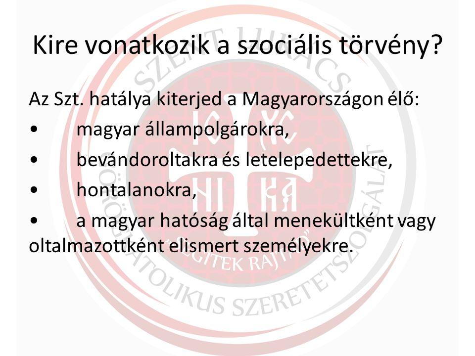 Kire vonatkozik a szociális törvény. Az Szt.