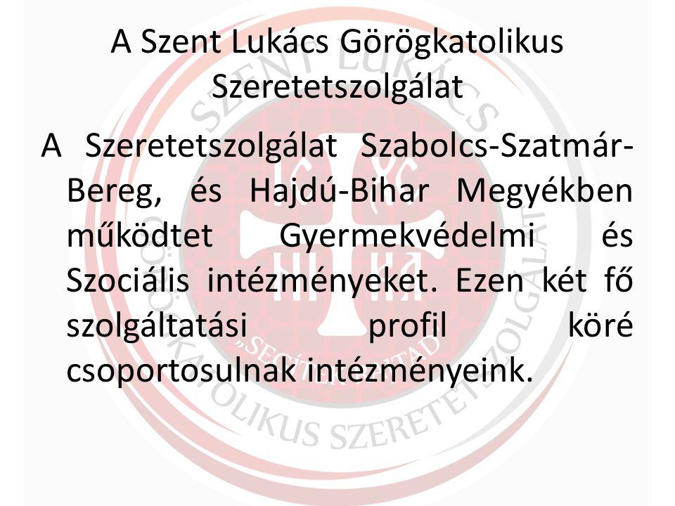 A Szent Lukács Görögkatolikus Szeretetszolgálat A Szeretetszolgálat Szabolcs-Szatmár- Bereg, és Hajdú-Bihar Megyékben működtet Gyermekvédelmi és Szociális intézményeket.