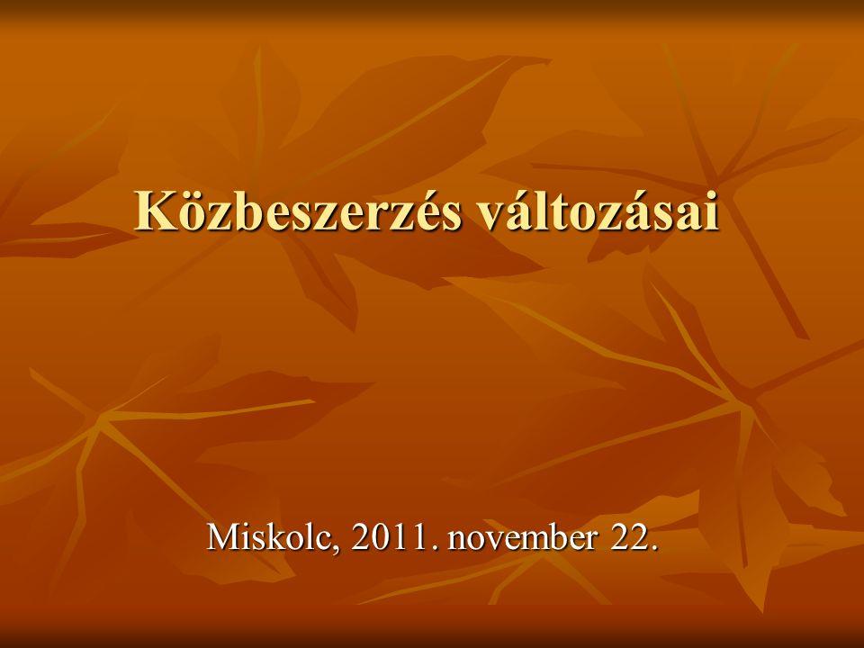 Közbeszerzés változásai Miskolc, 2011. november 22.