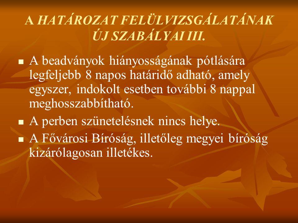 A HATÁROZAT FELÜLVIZSGÁLATÁNAK ÚJ SZABÁLYAI III.