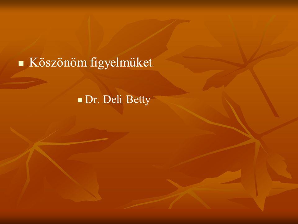 Köszönöm figyelmüket Dr. Deli Betty